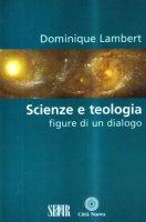 Scienze e teologia. Figure di un dialogo - Lambert Dominique