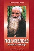 P. Michelangelo. Un santo per i nostri tempi - Budelli Mariangelo