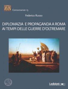 Copertina di 'Diplomazia e propaganda a Roma ai tempi delle guerre d'oltremare'