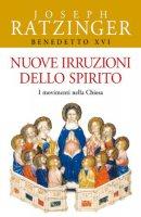Nuove irruzioni dello Spirito. I movimenti nella Chiesa - Benedetto XVI (Joseph Ratzinger)