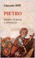Pietro mistero di forza e debolezza. Omelie nella solennità dei santi Pietro e Paolo - Giacomo Biffi