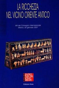 Copertina di 'La ricchezza nel vicino Oriente antico. Atti di convegno (Milano, 20Gennaio2007)'