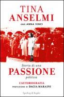 Storia di una passione politica - Anselmi Tina, Vinci Anna