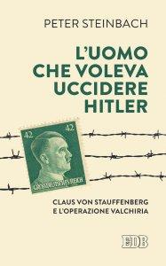 Copertina di 'L' Uomo che voleva uccidere Hitler'