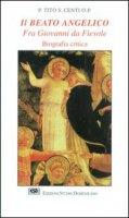 Il Beato Angelico. Fra Giovanni da Fiesole. Biografia critica - Centi Tito S.