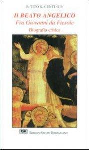 Copertina di 'Il Beato Angelico. Fra Giovanni da Fiesole. Biografia critica'