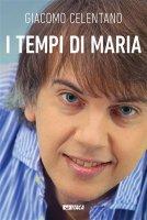 I tempi di Maria. Con DVD video - Giacomo Celentano