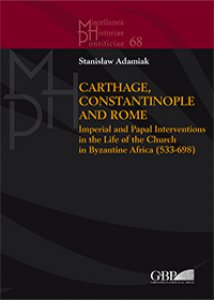Copertina di 'Carthage, Constantinople and Rome. Imperial and Papal Interventions in the life of the Church in byzantine Africa (533-698)'