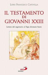 Copertina di 'Il testamento di Giovanni XXIII. Lettere del segretario al papa divenuto beato'