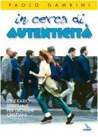 In cerca di autenticità. Itinerario spirituale per giovani cristiani - Gambini Paolo