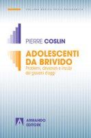 Adolescenti da brivido. Problemi, devianze e incubi dei giovani d'oggi - Coslin Pierre G.