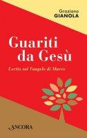 Guariti da Gesù - Gianola Graziano