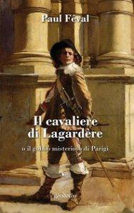 Copertina di 'Il cavaliere di Lagardère o il gobbo misterioso di Parigi'