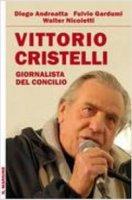 Vittorio Cristelli. Giornalista del Concilio - Diego Andreatta, Fulvio Gardumi, Walter Nicoletti