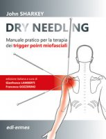 Dry Needling. Manuale pratico per la terapia dei trigger point miofasciali - Sharkey John