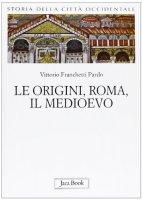 Le origini, Roma, il Medioevo - Vittorio Franchetti Pardo