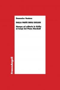 Copertina di 'Dalla parte degli esclusi. Stampa ed editoria in Sicilia ai tempi del Piano Marshall'
