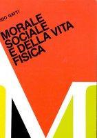 Morale sociale e della vita fisica - Guido Gatti