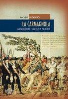 La carmagnola. La rivoluzione francese in Piemonte - Ruggiero Michele