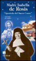 Madre Isabella de Rosis. «Apostola del Sacro Cuore» - Di Nardo Antonio
