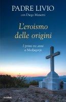 L'eroismo delle origini - Livio Fanzaga