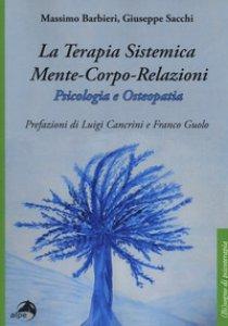 Copertina di 'La terapia sistemica mente-corpo-relazioni. Psicologia e osteopatia'