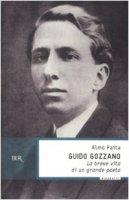 Guido Gozzano. La breve vita di un grande poeta - Paita Almo