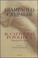 Il cattolico in politica - Crepaldi Giampaolo