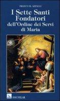 I Sette Santi Fondatori dell'Ordine dei Servi di Maria - Franco M. Azzalli