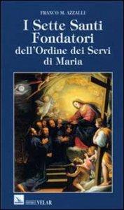 Copertina di 'I Sette Santi Fondatori dell'Ordine dei Servi di Maria'