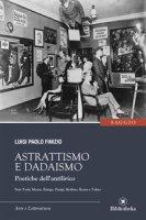Astrattismo e Dadaismo. Poetiche dell'antilirico - Finizio Luigi Paolo