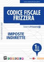 Codice Fiscale Frizzera Imposte Indirette 1A 2014 - Redazione