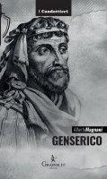 Genserico. Il re dei Vandali che piegò Roma - Alberto Magnani