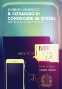 Copertina di 'Il coraggio di conoscere se stessi. Travel blog di una teologa'