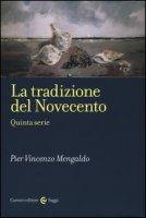 La tradizione del Novecento. Quinta serie - Mengaldo Pier Vincenzo
