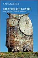 Dilatare lo sguardo - Giancarlo Bruni