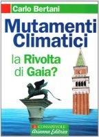 Mutamenti climatici. La rivolta di Gaia? - Bertani Carlo