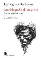 Autobiografia di un genio. Lettere, pensieri, diari - Beethoven Ludwig van