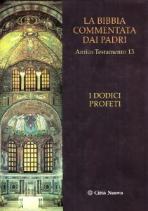 Copertina di 'La Bibbia commentata dai Padri. Antico Testamento [vol_13] / I dodici profeti'