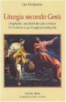 Liturgia secondo Gesù. Originalità e specificità del culto cristiano. Per il ritorno a una liturgia più evangelica - Di Simone Leo