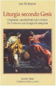 Copertina di 'Liturgia secondo Gesù. Originalità e specificità del culto cristiano. Per il ritorno a una liturgia più evangelica'