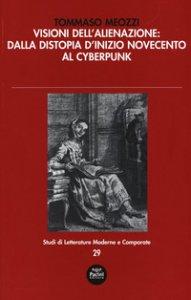 Copertina di 'Visioni dell'alienazione: dalla distopia d'inizio Novecento al cyberpunk'