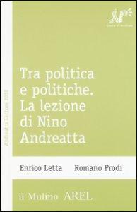 Copertina di 'Tra politica e politiche. La lezione di Nino Andreatta'