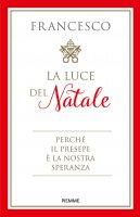 Luce del Natale. (La) - Francesco (Jorge Mario Bergoglio)