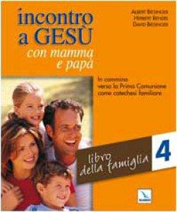Copertina di 'Incontro a Gesù con mamma e papà.  Vol. 4: Libro della famiglia. In cammino verso la Prima Comunione come catechesi familiare'