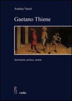 Gaetano Thiene. Spiritualità, politica, santità - Vania Andrea