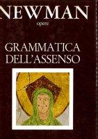 Opere [vol_1] / Grammatica dell'Assenso - Newman John H.