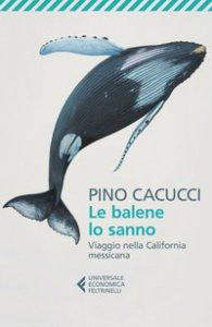 Copertina di 'Le balene lo sanno. Viaggio nella California messicana'