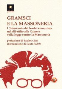 Copertina di 'Gramsci e la massoneria. L'intervento del leader comunista nel dibattito alla Camera sulla legge contro la massoneria'