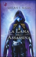La lama dell'assassina - Maas Sarah J.